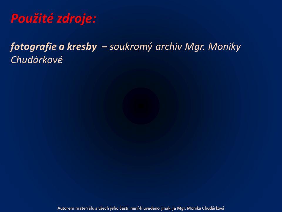 Použité zdroje: fotografie a kresby – soukromý archiv Mgr. Moniky Chudárkové Autorem materiálu a všech jeho částí, není-li uvedeno jinak, je Mgr. Moni