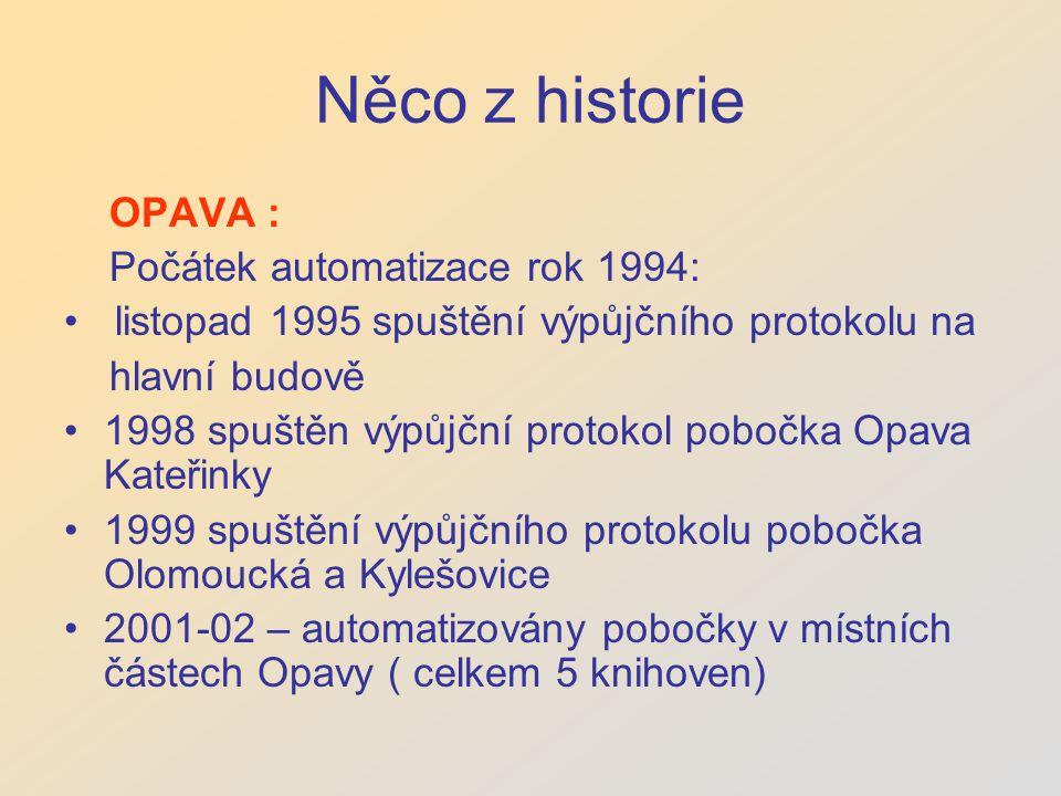 Něco z historie OPAVA : Počátek automatizace rok 1994: listopad 1995 spuštění výpůjčního protokolu na hlavní budově 1998 spuštěn výpůjční protokol pobočka Opava Kateřinky 1999 spuštění výpůjčního protokolu pobočka Olomoucká a Kylešovice 2001-02 – automatizovány pobočky v místních částech Opavy ( celkem 5 knihoven)