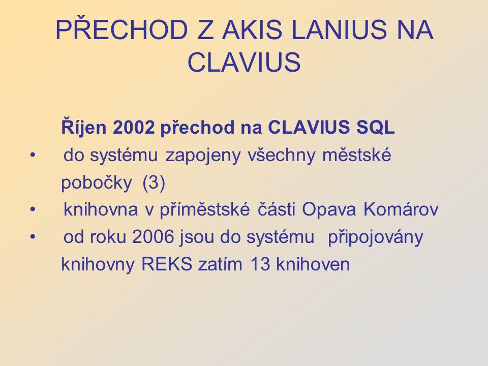 PŘECHOD Z AKIS LANIUS NA CLAVIUS Říjen 2002 přechod na CLAVIUS SQL do systému zapojeny všechny městské pobočky (3) knihovna v příměstské části Opava Komárov od roku 2006 jsou do systému připojovány knihovny REKS zatím 13 knihoven