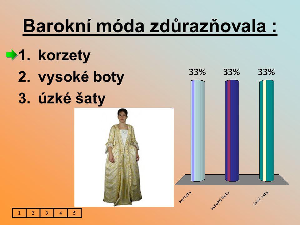 Barokní móda zdůrazňovala : 1.korzety 2.vysoké boty 3.úzké šaty 12345
