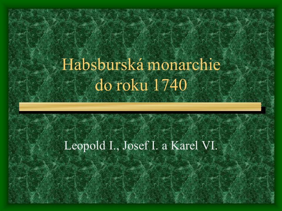 Habsburská monarchie do roku 1740 Leopold I., Josef I. a Karel VI.