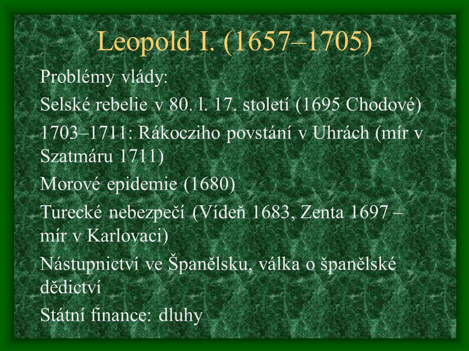 Leopold I. (1657–1705) Problémy vlády: Selské rebelie v 80. l. 17. století (1695 Chodové) 1703–1711: Rákocziho povstání v Uhrách (mír v Szatmáru 1711)