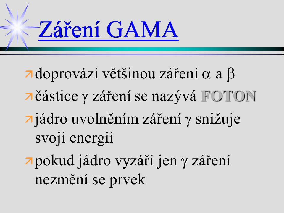 Záření GAMA   doprovází většinou záření  a   FOTON  částice  záření se nazývá FOTON   jádro uvolněním záření  snižuje svoji energii    po