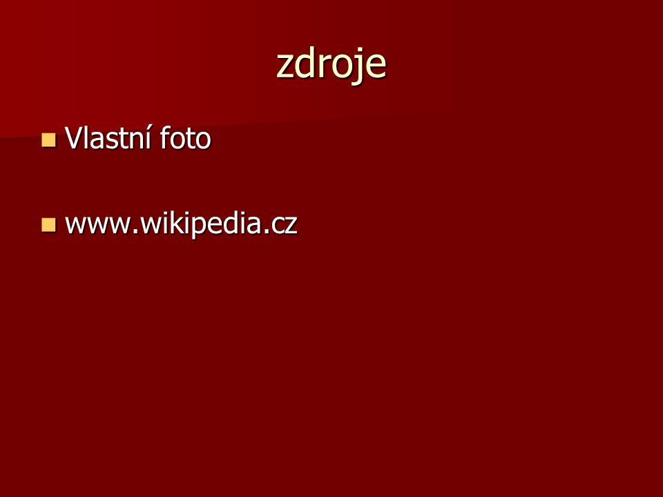 zdroje Vlastní foto Vlastní foto www.wikipedia.cz www.wikipedia.cz