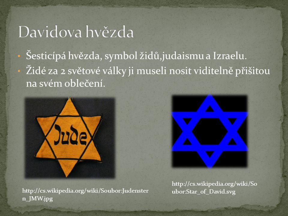Šesticípá hvězda, symbol židů,judaismu a Izraelu. Židé za 2 světové války ji museli nosit viditelně přišitou na svém oblečení. http://cs.wikipedia.org