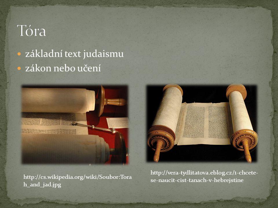 základní text judaismu zákon nebo učení http://cs.wikipedia.org/wiki/Soubor:Tora h_and_jad.jpg http://vera-tydlitatova.eblog.cz/1-chcete- se-naucit-ci