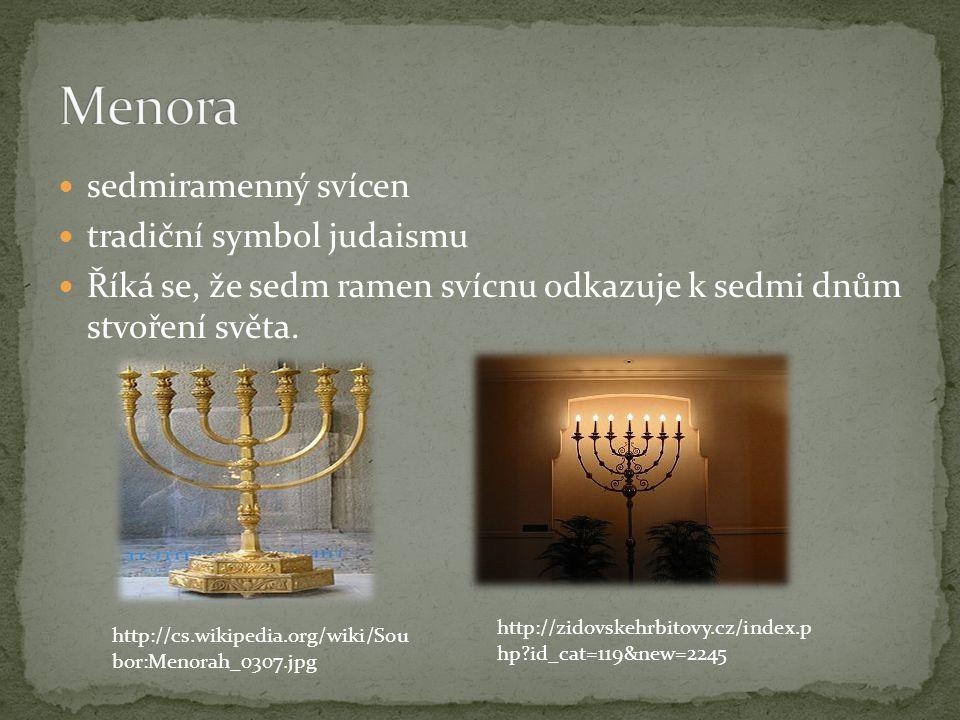 sedmiramenný svícen tradiční symbol judaismu Říká se, že sedm ramen svícnu odkazuje k sedmi dnům stvoření světa. http://cs.wikipedia.org/wiki/Sou bor: