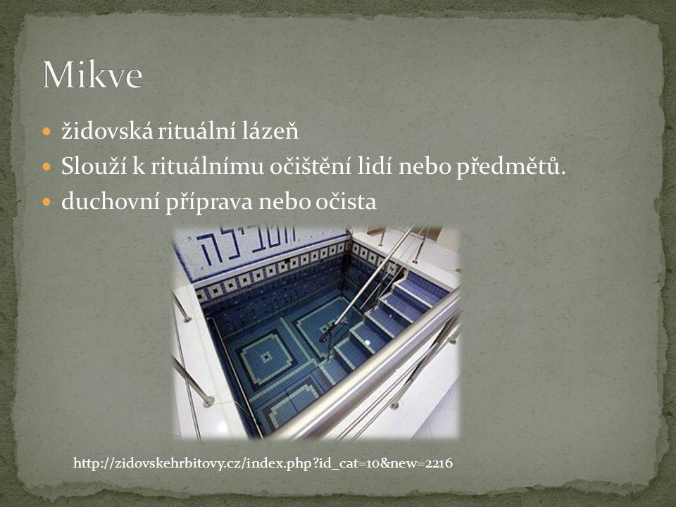 židovská rituální lázeň Slouží k rituálnímu očištění lidí nebo předmětů. duchovní příprava nebo očista http://zidovskehrbitovy.cz/index.php?id_cat=10&