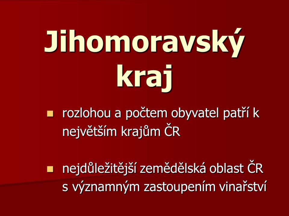 Jihomoravský kraj rozlohou a počtem obyvatel patří k rozlohou a počtem obyvatel patří k největším krajům ČR největším krajům ČR nejdůležitější zemědělská oblast ČR nejdůležitější zemědělská oblast ČR s významným zastoupením vinařství s významným zastoupením vinařství