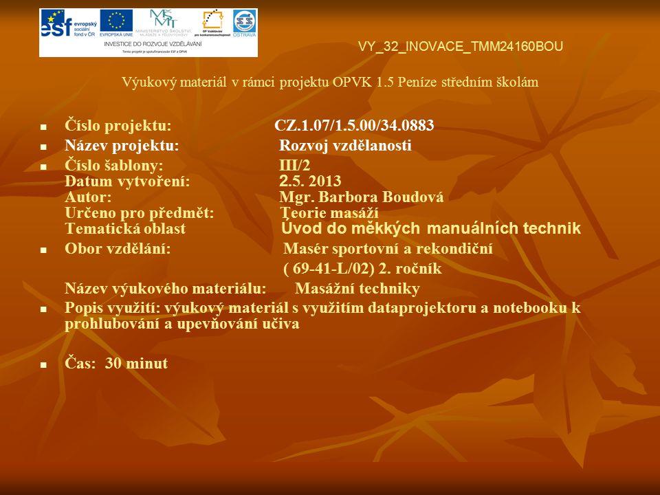 VY_32_INOVACE_TMM24160BOU Výukový materiál v rámci projektu OPVK 1.5 Peníze středním školám Číslo projektu: CZ.1.07/1.5.00/34.0883 Název projektu: Rozvoj vzdělanosti Číslo šablony: III/2 Datum vytvoření: 2.5.