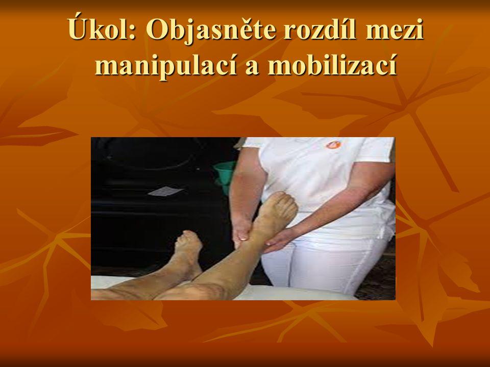 Úkol: Objasněte rozdíl mezi manipulací a mobilizací