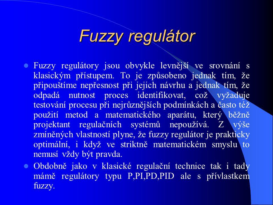 Fuzzy regulátor Fuzzy regulátory jsou obvykle levnější ve srovnání s klasickým přístupem. To je způsobeno jednak tím, že připouštíme nepřesnost při je