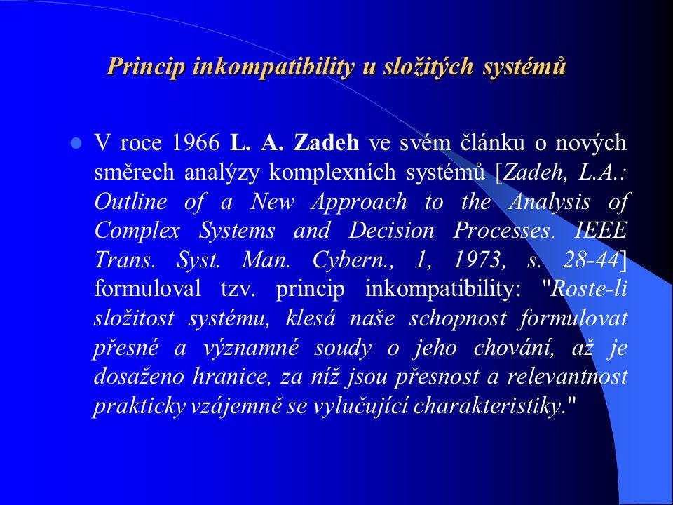 Princip inkompatibility u složitých systémů V roce 1966 L. A. Zadeh ve svém článku o nových směrech analýzy komplexních systémů [Zadeh, L.A.: Outline