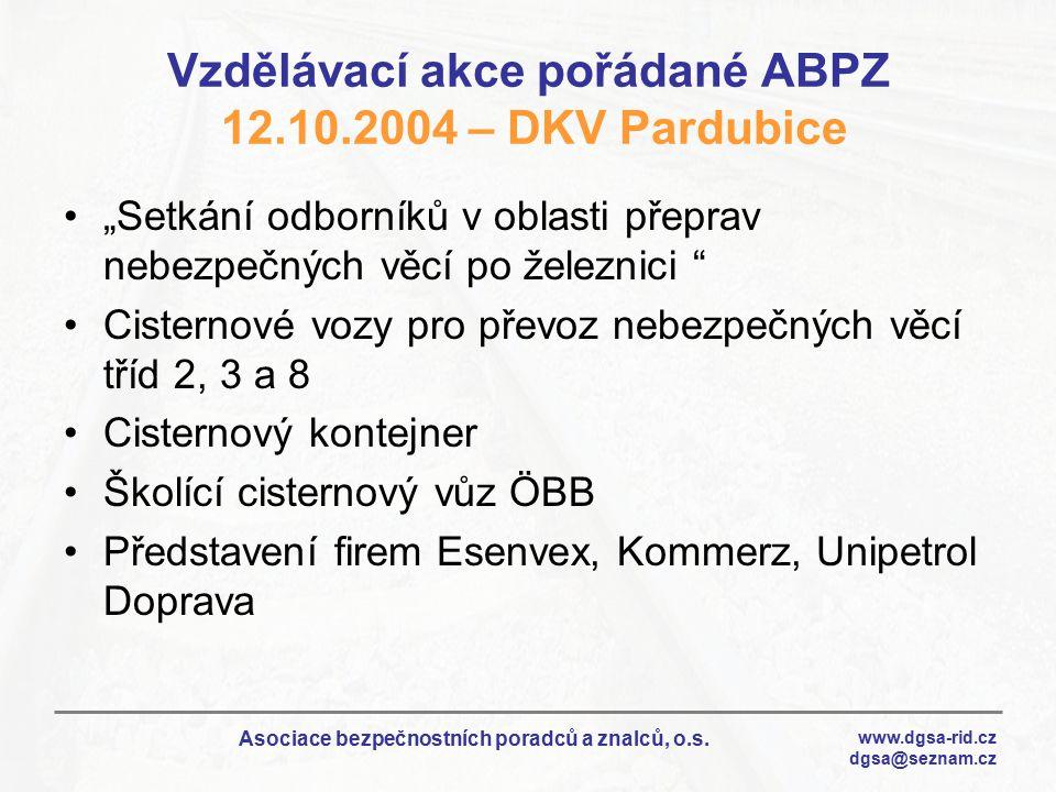 """www.dgsa-rid.cz dgsa@seznam.cz Asociace bezpečnostních poradců a znalců, o.s. Vzdělávací akce pořádané ABPZ 12.10.2004 – DKV Pardubice """"Setkání odborn"""