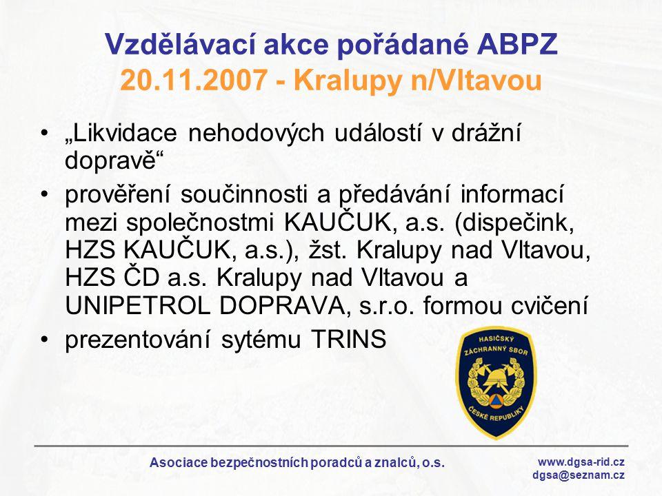 """www.dgsa-rid.cz dgsa@seznam.cz Asociace bezpečnostních poradců a znalců, o.s. Vzdělávací akce pořádané ABPZ 20.11.2007 - Kralupy n/Vltavou """"Likvidace"""