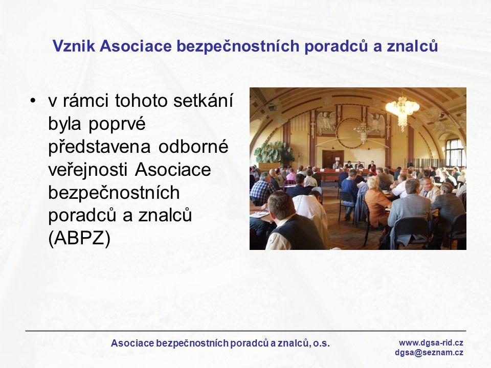 www.dgsa-rid.cz dgsa@seznam.cz Asociace bezpečnostních poradců a znalců, o.s. Vznik Asociace bezpečnostních poradců a znalců v rámci tohoto setkání by