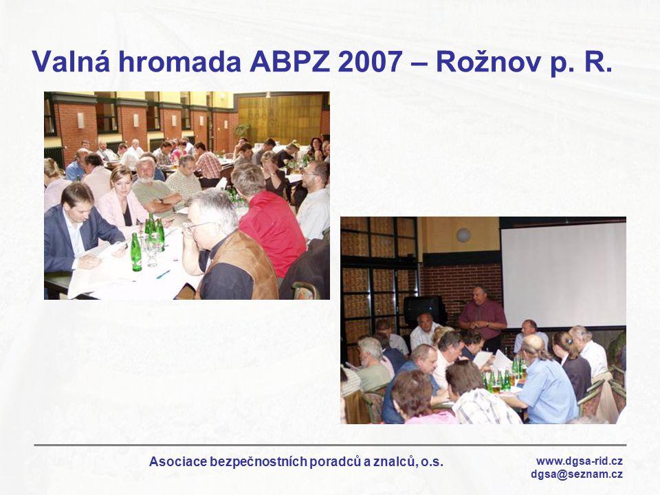 www.dgsa-rid.cz dgsa@seznam.cz Asociace bezpečnostních poradců a znalců, o.s. Valná hromada ABPZ 2007 – Rožnov p. R.