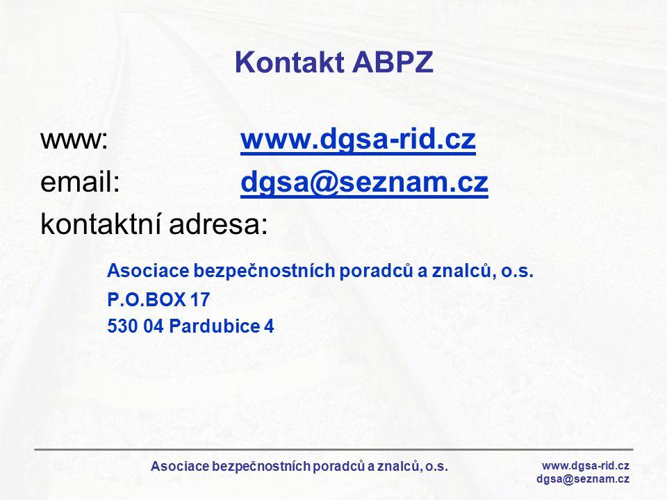 www.dgsa-rid.cz dgsa@seznam.cz Asociace bezpečnostních poradců a znalců, o.s. Kontakt ABPZ www:www.dgsa-rid.cz email:dgsa@seznam.cz kontaktní adresa: