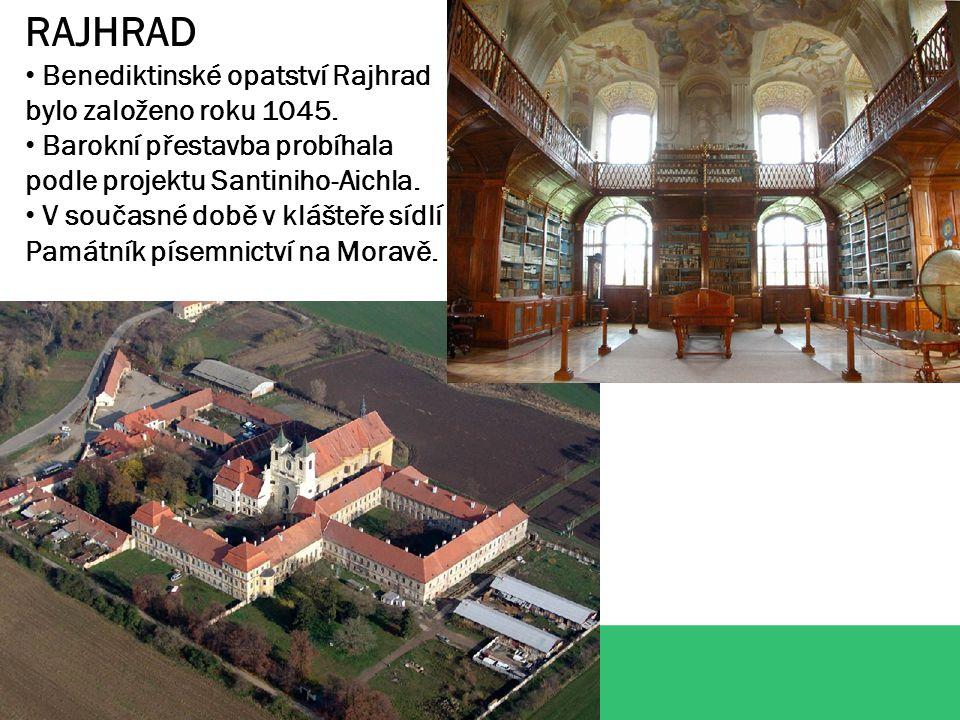 RAJHRAD Benediktinské opatství Rajhrad bylo založeno roku 1045. Barokní přestavba probíhala podle projektu Santiniho-Aichla. V současné době v klášteř