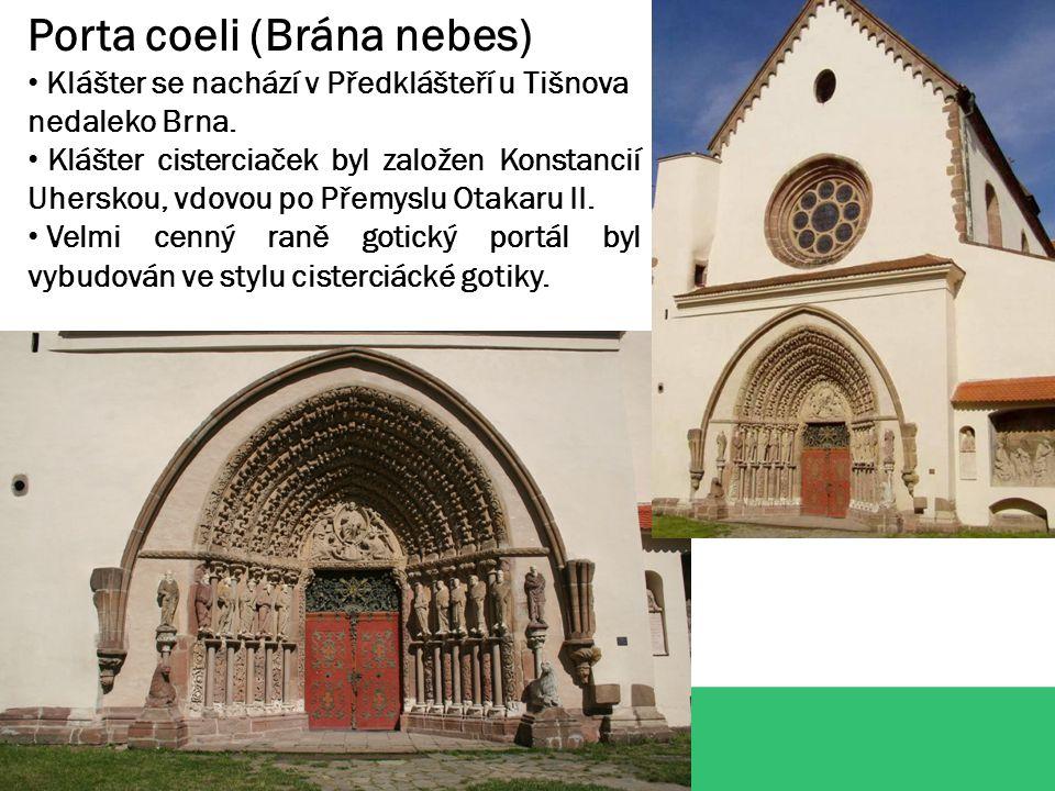 Porta coeli (Brána nebes) Klášter se nachází v Předklášteří u Tišnova nedaleko Brna. Klášter cisterciaček byl založen Konstancií Uherskou, vdovou po P