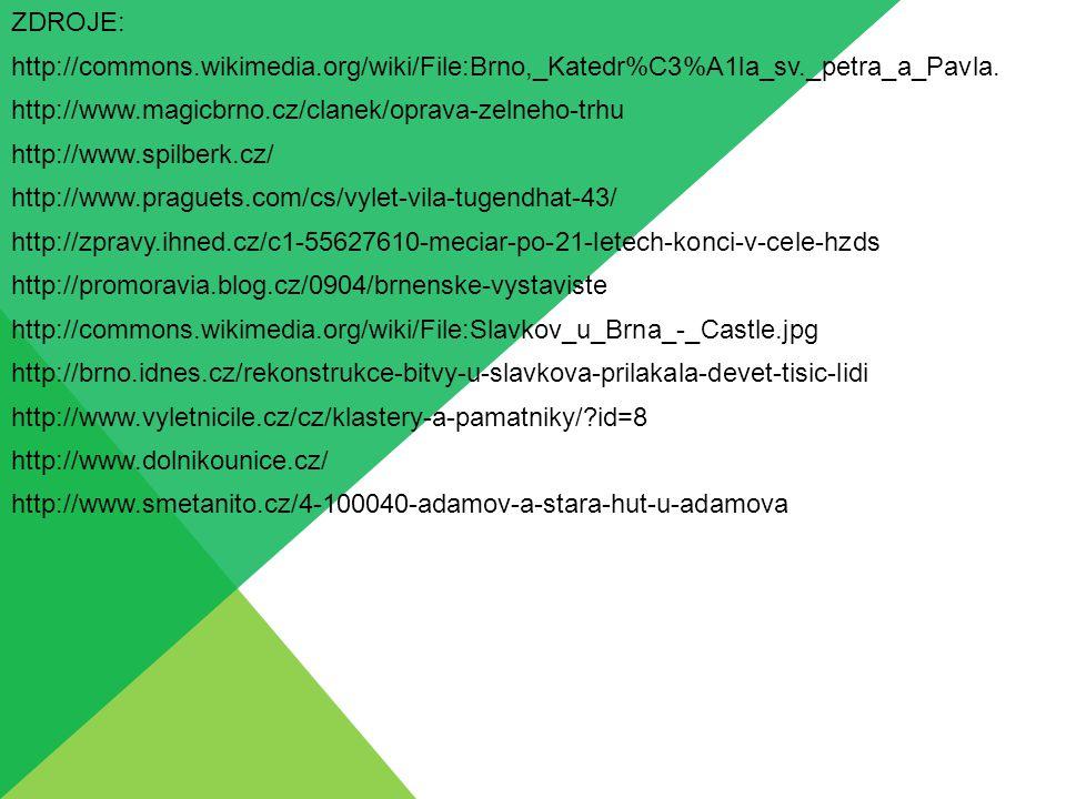 ZDROJE: http://commons.wikimedia.org/wiki/File:Brno,_Katedr%C3%A1la_sv._petra_a_Pavla. http://www.magicbrno.cz/clanek/oprava-zelneho-trhu http://www.s