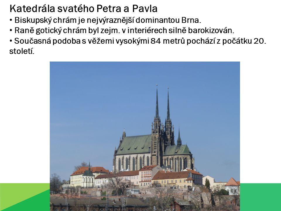 Katedrála svatého Petra a Pavla Biskupský chrám je nejvýraznější dominantou Brna. Raně gotický chrám byl zejm. v interiérech silně barokizován. Součas