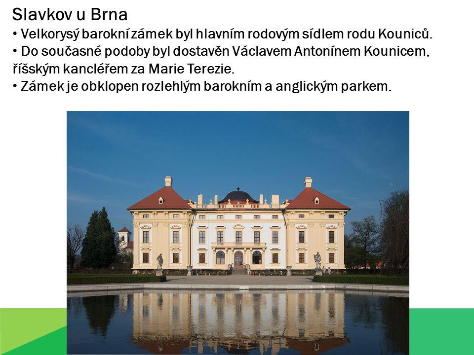 Slavkov u Brna Velkorysý barokní zámek byl hlavním rodovým sídlem rodu Kouniců. Do současné podoby byl dostavěn Václavem Antonínem Kounicem, říšským k