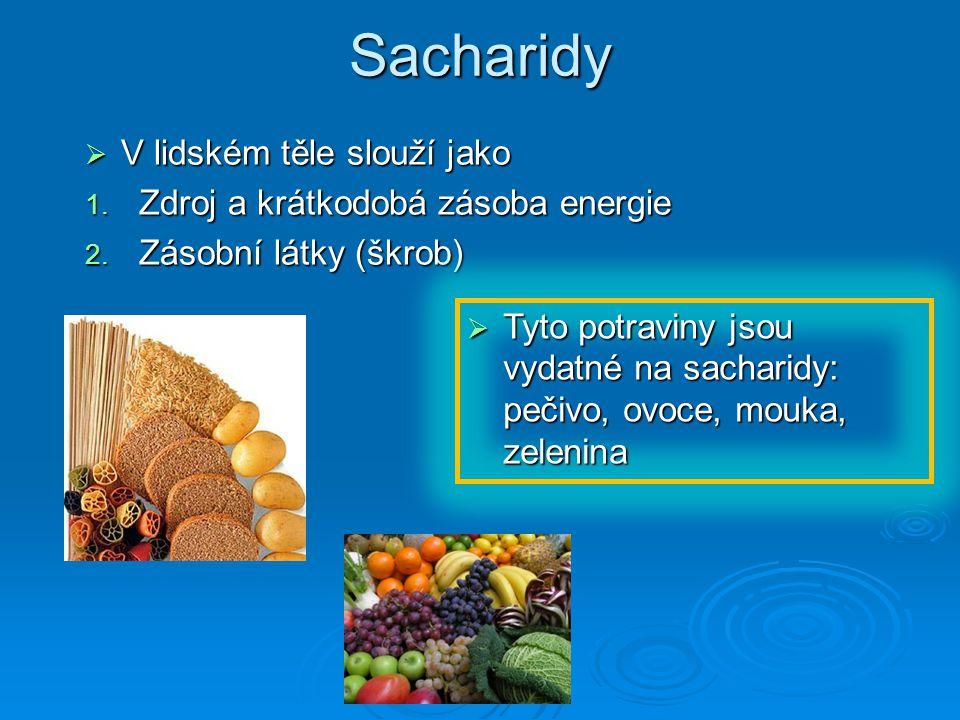 Sacharidy  V lidském těle slouží jako 1. Zdroj a krátkodobá zásoba energie 2. Zásobní látky (škrob)  Tyto potraviny jsou vydatné na sacharidy: pečiv
