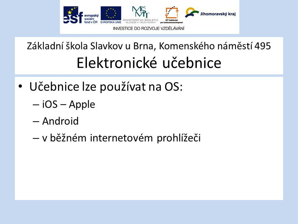 Základní škola Slavkov u Brna, Komenského náměstí 495 Elektronické učebnice Učebnice lze používat na OS: – iOS – Apple – Android – v běžném internetovém prohlížeči