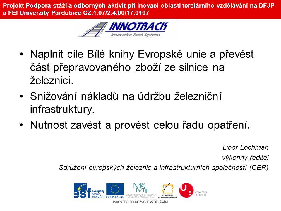 Projekt Podpora stáží a odborných aktivit při inovaci oblasti terciárního vzdělávání na DFJP a FEI Univerzity Pardubice CZ.1.07/2.4.00/17.0107 Naplnit cíle Bílé knihy Evropské unie a převést část přepravovaného zboží ze silnice na železnici.