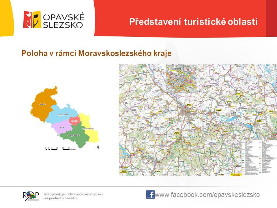 Představení turistické oblasti Poloha v rámci Moravskoslezského kraje www.facebook.com/opavskeslezsko