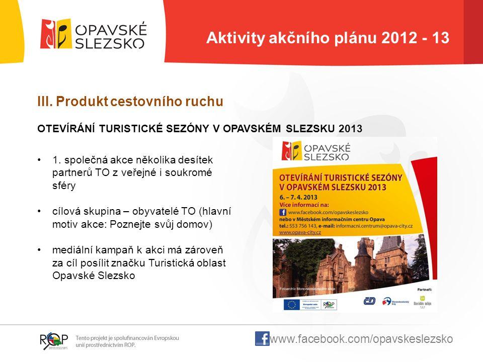 Aktivity akčního plánu 2012 - 13 III. Produkt cestovního ruchu 1. společná akce několika desítek partnerů TO z veřejné i soukromé sféry cílová skupina