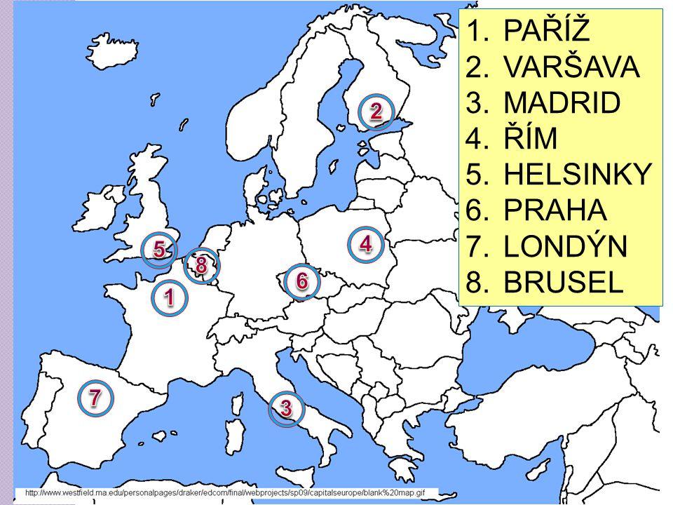 1.PAŘÍŽ 2.VARŠAVA 3.MADRID 4.ŘÍM 5.HELSINKY 6.PRAHA 7.LONDÝN 8.BRUSEL