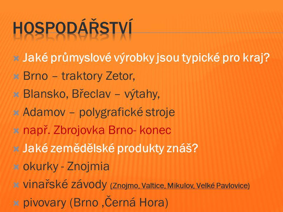  Jaké průmyslové výrobky jsou typické pro kraj?  Brno – traktory Zetor,  Blansko, Břeclav – výtahy,  Adamov – polygrafické stroje  např. Zbrojovk