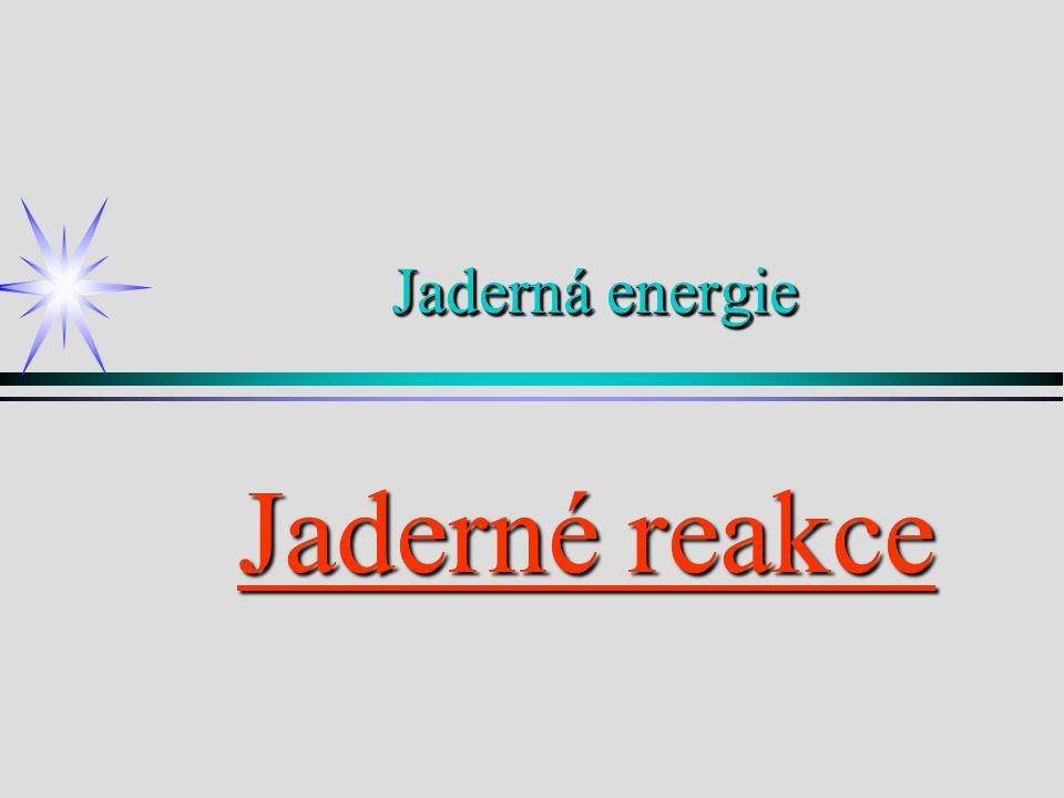 Při jaderných reakcích vznikají nové prvky.