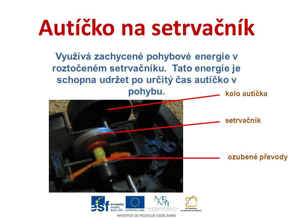 Autíčko na setrvačník Využívá zachycené pohybové energie v roztočeném setrvačníku. Tato energie je schopna udržet po určitý čas autíčko v pohybu. kolo