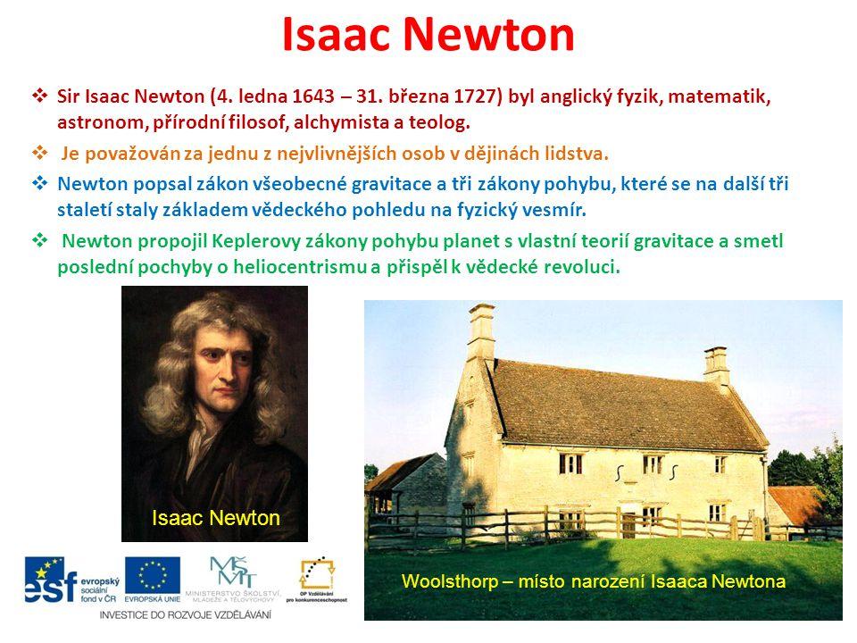 Isaac Newton  Sir Isaac Newton (4. ledna 1643 – 31. března 1727) byl anglický fyzik, matematik, astronom, přírodní filosof, alchymista a teolog.  Je