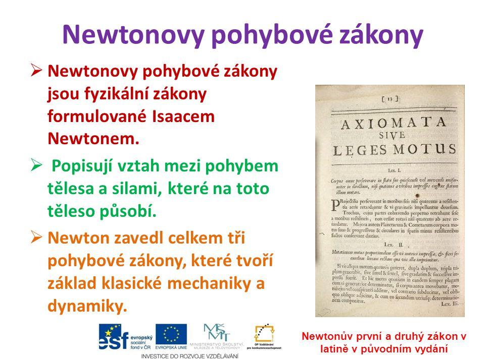 Newtonovy pohybové zákony  Newtonovy pohybové zákony jsou fyzikální zákony formulované Isaacem Newtonem.  Popisují vztah mezi pohybem tělesa a silam