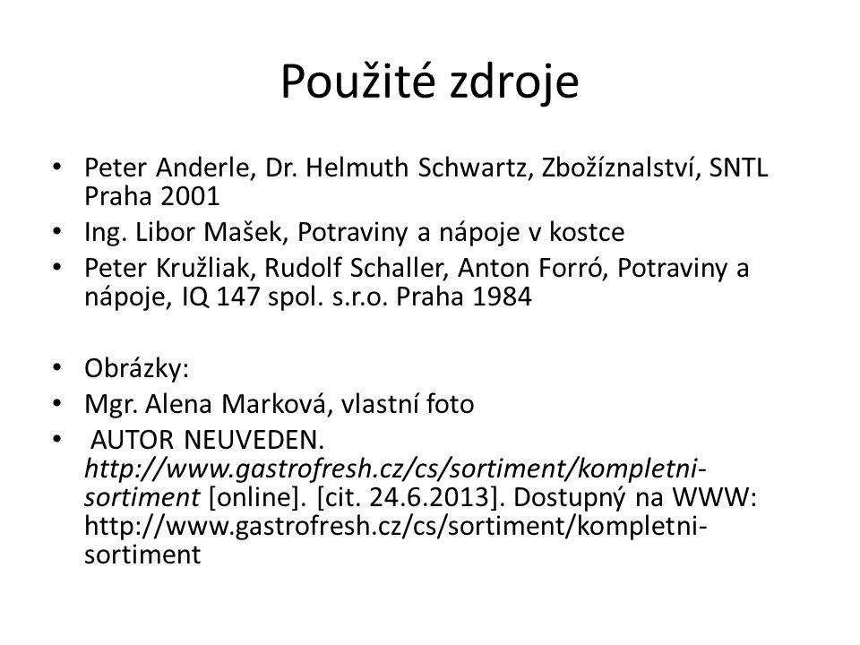 Použité zdroje Peter Anderle, Dr. Helmuth Schwartz, Zbožíznalství, SNTL Praha 2001 Ing. Libor Mašek, Potraviny a nápoje v kostce Peter Kružliak, Rudol