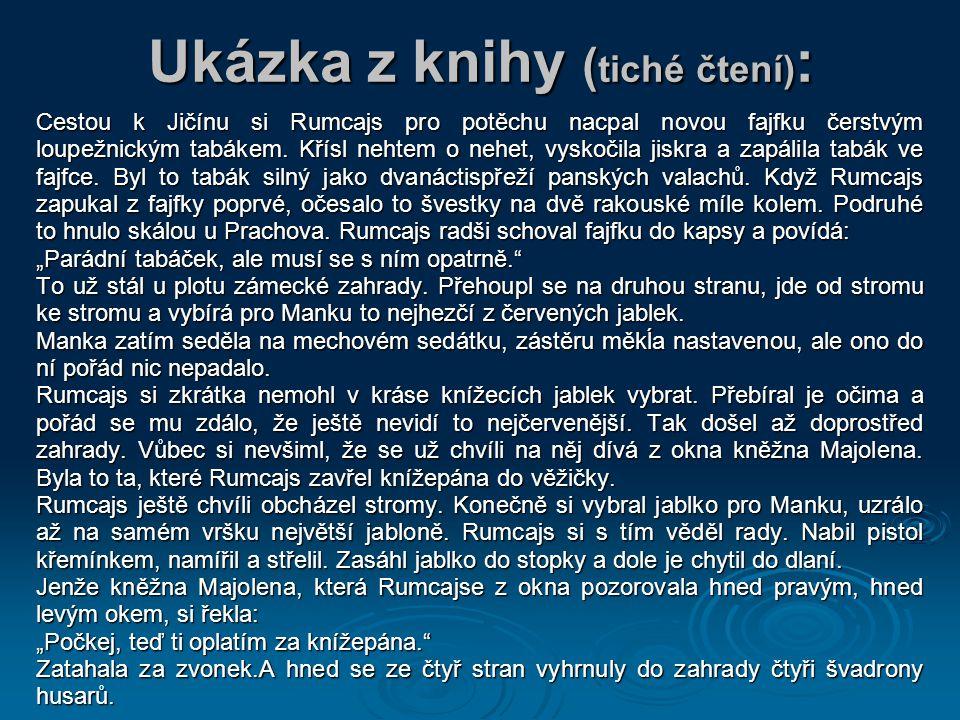 Ukázka z knihy ( tiché čtení) : Cestou k Jičínu si Rumcajs pro potěchu nacpal novou fajfku čerstvým loupežnickým tabákem.