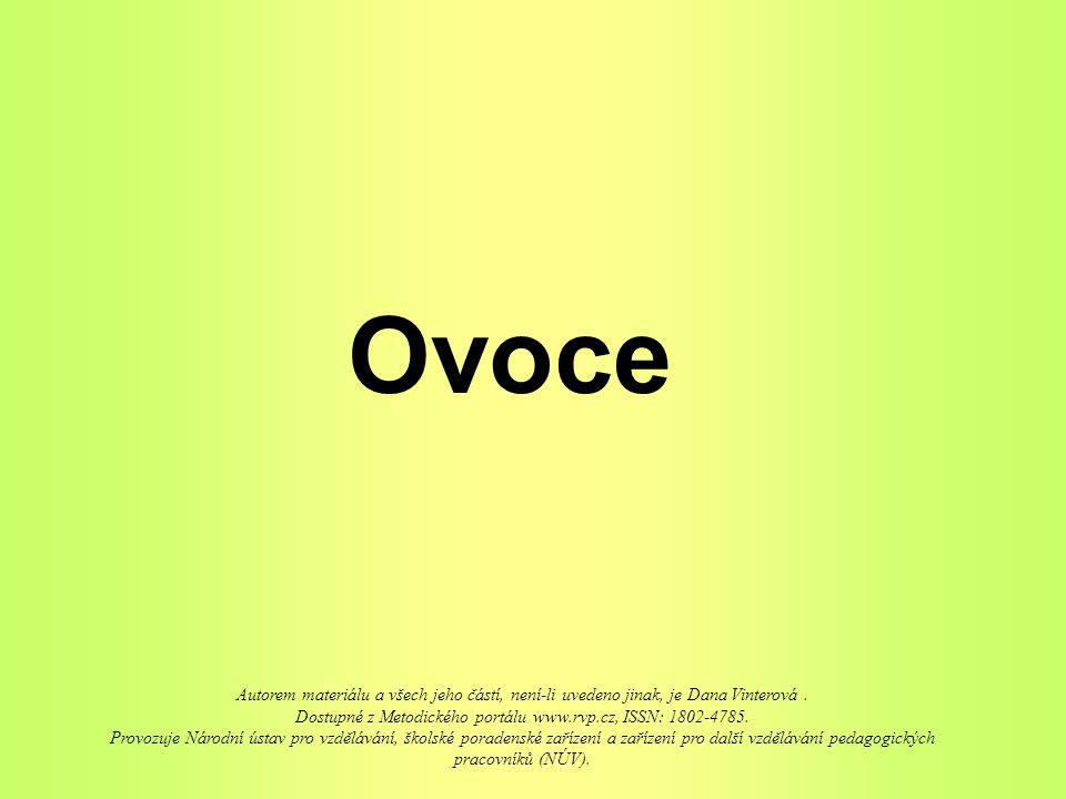 Ovoce Autorem materiálu a všech jeho částí, není-li uvedeno jinak, je Dana Vinterová. Dostupné z Metodického portálu www.rvp.cz, ISSN: 1802-4785. Prov