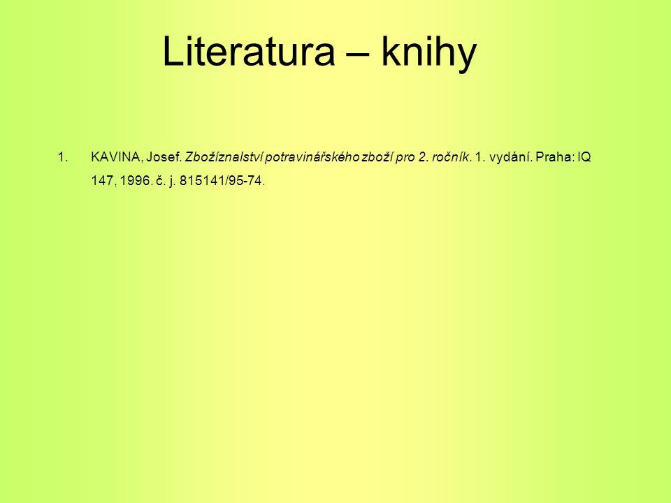 Literatura – knihy 1.KAVINA, Josef. Zbožíznalství potravinářského zboží pro 2. ročník. 1. vydání. Praha: IQ 147, 1996. č. j. 815141/95-74.