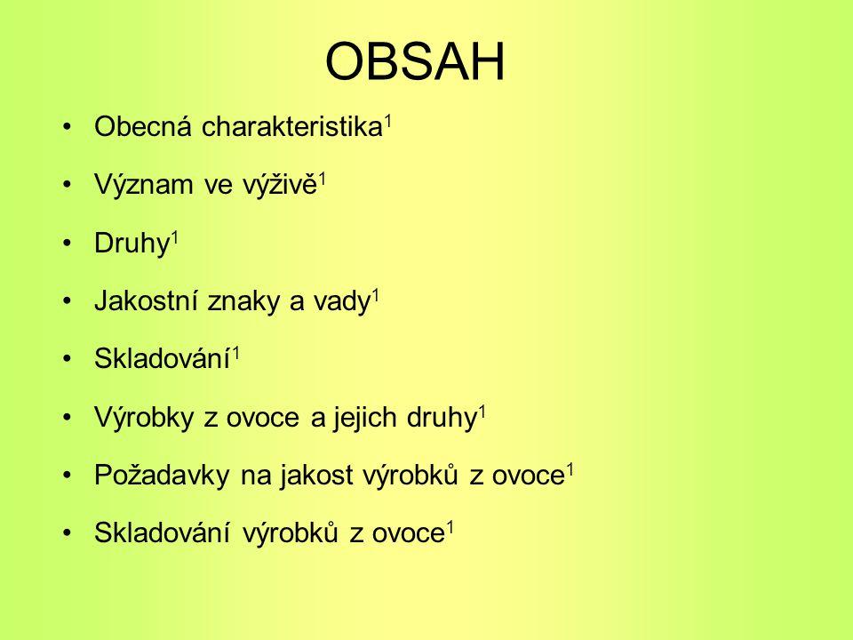 OBSAH Obecná charakteristika 1 Význam ve výživě 1 Druhy 1 Jakostní znaky a vady 1 Skladování 1 Výrobky z ovoce a jejich druhy 1 Požadavky na jakost vý