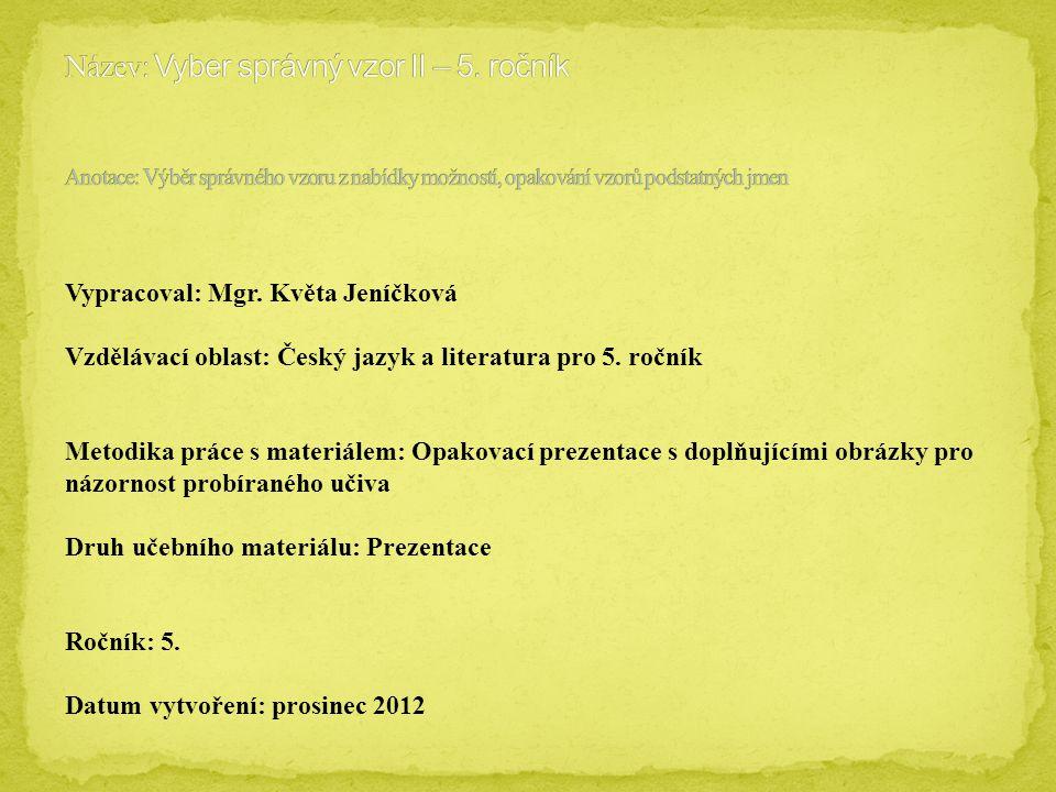 Téma: Vyber správný vzor II, 5.ročník Použitý software: držitel licence - ZŠ J.