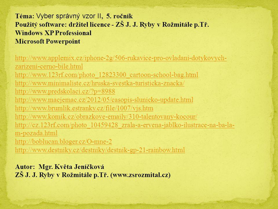 Téma: Vyber správný vzor II, 5. ročník Použitý software: držitel licence - ZŠ J.