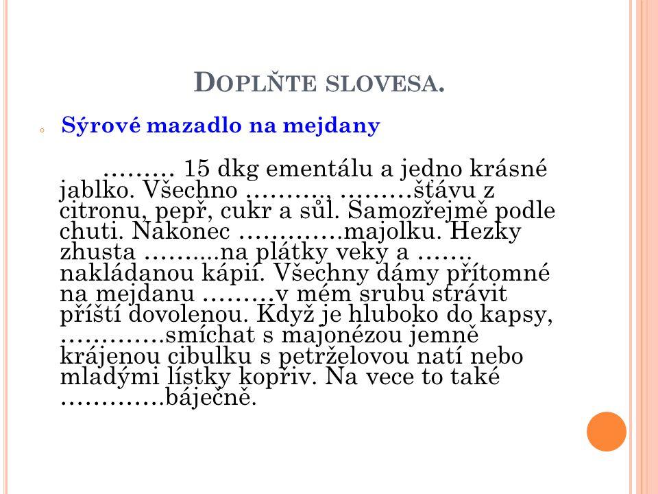 D OPLŇTE SLOVESA. Sýrové mazadlo na mejdany ……… 15 dkg ementálu a jedno krásné jablko.
