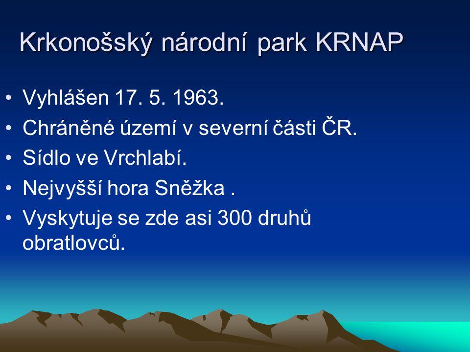 Krkonošský národní park KRNAP Vyhlášen 17. 5. 1963. Chráněné území v severní části ČR. Sídlo ve Vrchlabí. Nejvyšší hora Sněžka. Vyskytuje se zde asi 3