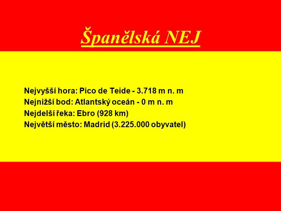 Španělská NEJ Nejvyšší hora: Pico de Teide - 3.718 m n. m Nejnižší bod: Atlantský oceán - 0 m n. m Nejdelší řeka: Ebro (928 km) Největší město: Madrid