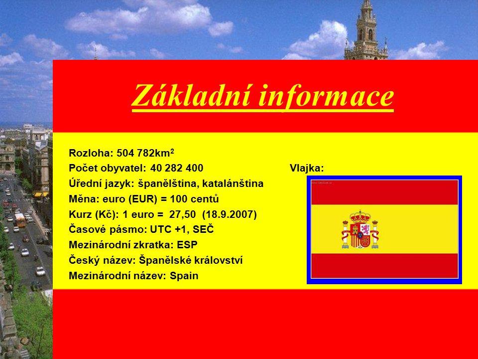 Základní informace Rozloha: 504 782km 2 Počet obyvatel: 40 282 400 Vlajka: Úřední jazyk: španělština, katalánština Měna: euro (EUR) = 100 centů Kurz (