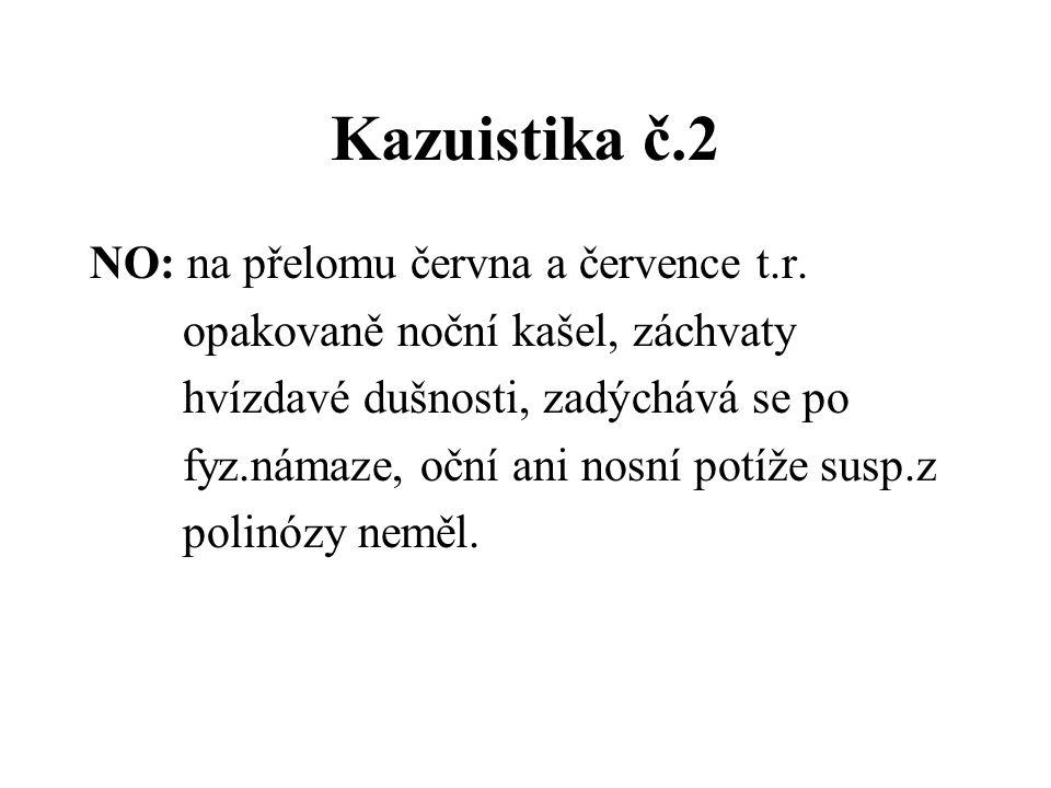 Kazuistika č.2 NO: na přelomu června a července t.r. opakovaně noční kašel, záchvaty hvízdavé dušnosti, zadýchává se po fyz.námaze, oční ani nosní pot